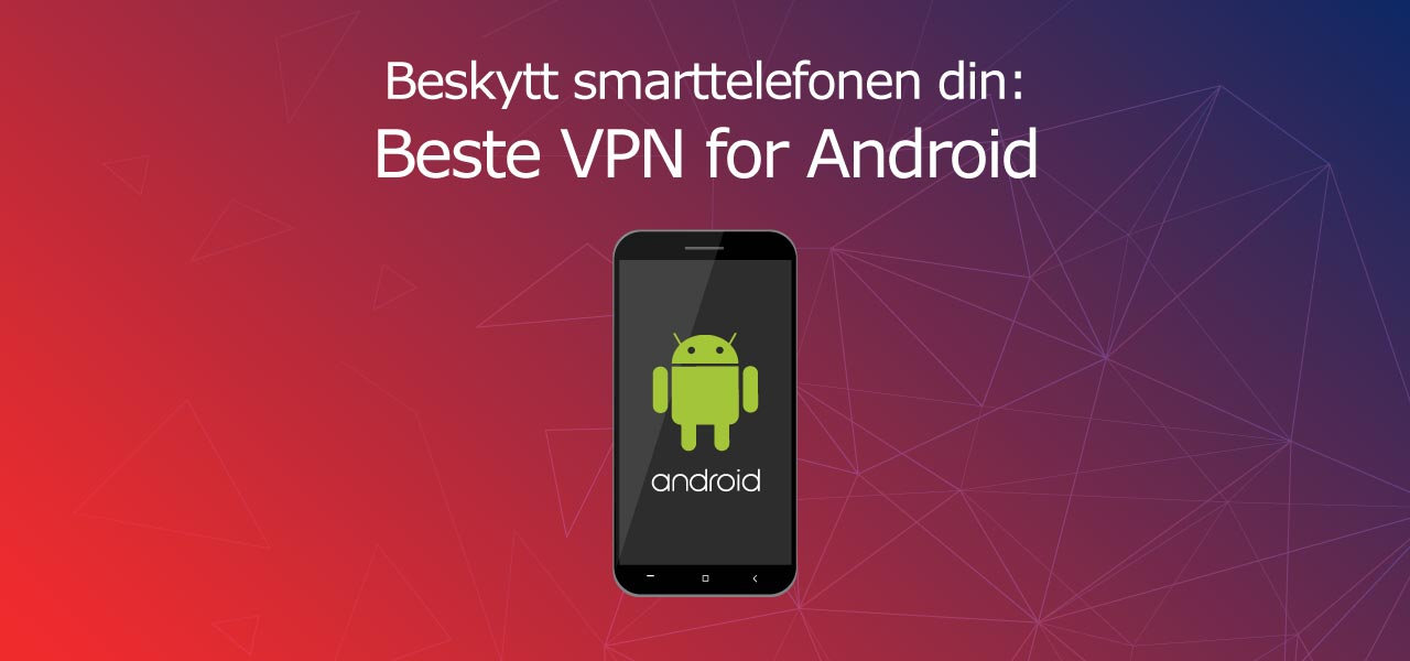 Beste VPN for Android Norge