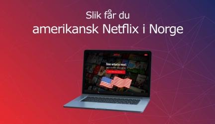 Hvordan få amerikansk Netflix? Se amerikansk Netflix i 2020