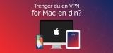 5 beste VPN for MAC: Forbli anonym og få tilgang til blokkert innhold