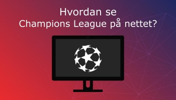 Hvordan se Champions League på nettet? Champions League live!
