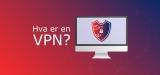 Hva er en VPN? Hva gjør en VPN? Forstå VPN-tilganger