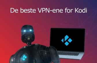 Her er de beste VPN-ene for Kodi i Norge