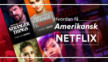 Hvordan få amerikansk Netflix? Se amerikansk Netflix i 2021